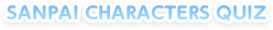 SANPAI CHARACTERS QUIZ